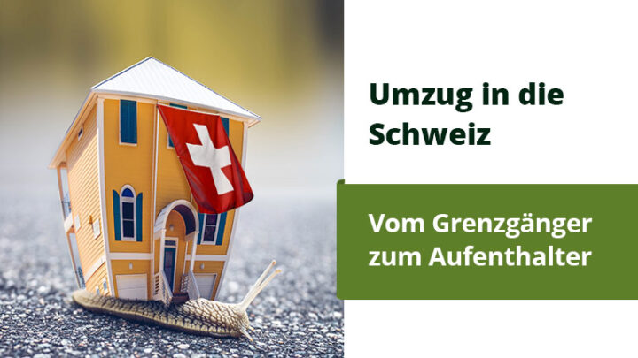Umzug in die Schweiz: Vom Grenzgänger zum Aufenthalter (mit kostenloser Checkliste)