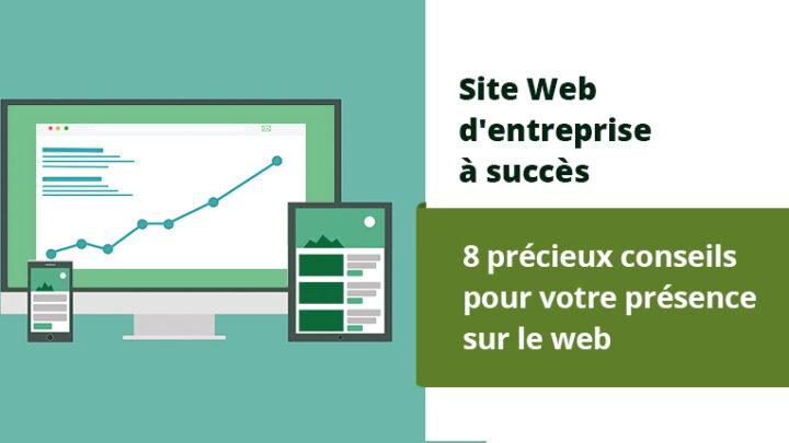 8 conseils précieux pour la réussite d'un site Web d'entreprise