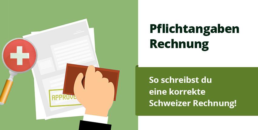 Welche Pflichtangaben muss eine Schweizer Rechnung enthalten?